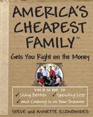 America's Cheapest Family Gets You Right on the Money By Economides, Steve/ Economides, Annette